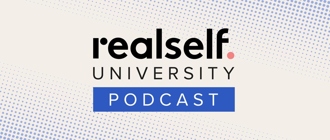 RealSelf University Podcast